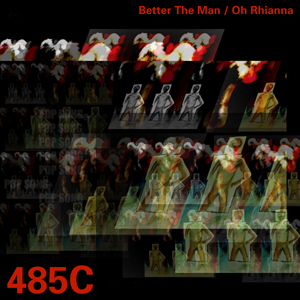 Better The Man / Oh Rhianna - 485C