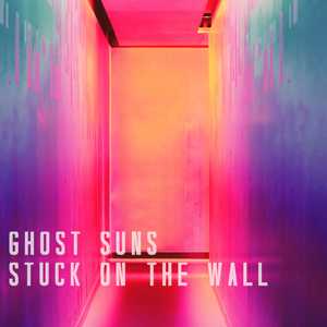 Stuck On The Wall - Ghost Suns