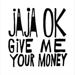 Give Me Your Money - JaJa OK