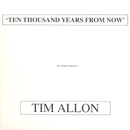 Ten Thousand Years From Now - Tim Allon