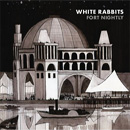 Fort Nightly - White Rabbits
