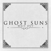 Wait Out - Ghost Suns